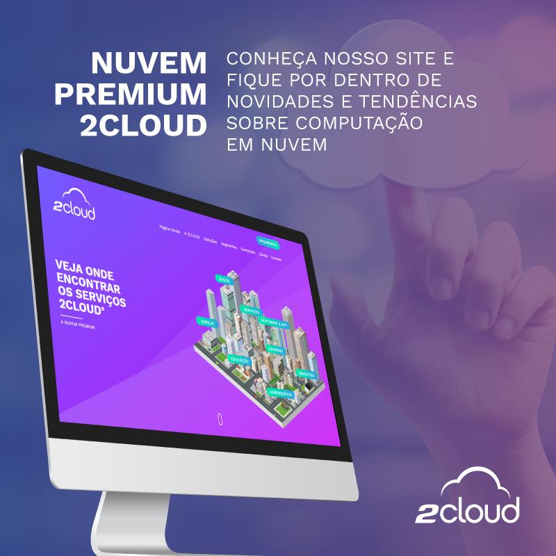 Conheça a Nuvem Premium 2Cloud
